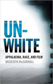 Un-White: Appalachia, Race, and Film by Meredith McCarroll