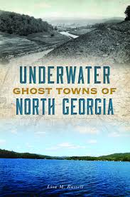 Underwater Ghost Towns of North Georgia by Lisa M. Russell