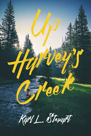 Up Harvey's Creek by Karl L. Stewart
