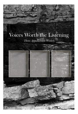 Voices Worth the Listening: Three Women of Appalachia by Thomas Burton