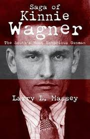 Saga of Kinnie Wagner: The South's Most Notorious Gunman by Larry L. Massey.