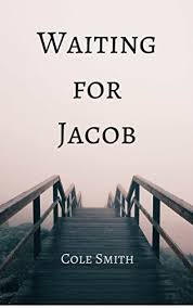 Waiting for Jacob by Cole Smith