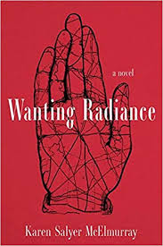 Wanting Radiance by Karen Salyer McElmurray