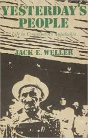 Yesterday's People: Life in Contemporary Appalachia by Jack E. Weller