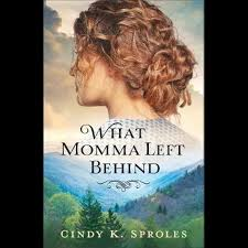 What Momma Left Behind by Cindy K. Sproles