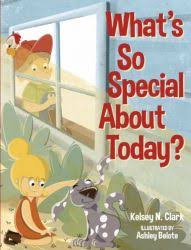 What's So Special About Today? by Kelsey N. Clark