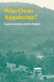 Who Owns Appalachia: Landownership and Its Impact by the Appalachian Land Ownership Task Force