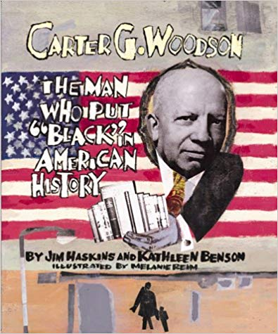 "Carter G. Woodson: The Man Who Put ""Black"" in American History by Jim Haskins and Kathleen Benson"