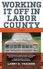 Working It Off in Labor County by Larry D. Thacker