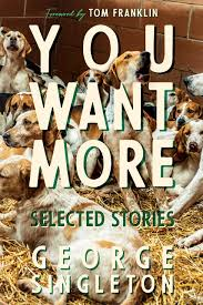 You Want More: Selected Stories by George Singleton