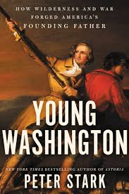 Young Washington: How Wilderness and War Forged America's Founding Father by Peter Stark