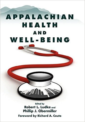 Appalachian Health and Well-Being by Robert L. Ludke & Phillip J. Obermiller (eds.)