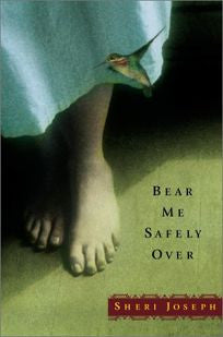 Bear Me Safely Over by Sheri Joseph