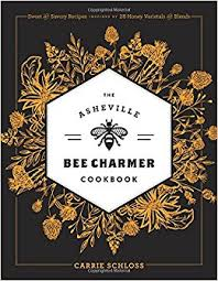 The Asheville Bee Charmer Cookbook by Carrie Schloss