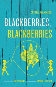 Blackberries, Blackberries by Crystal Wilkinson