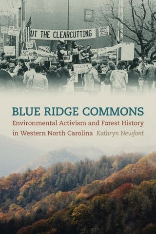 Blue Ridge Commons: Environmental Activism and Forest History in Western North Carolina by Kathryn Newfont