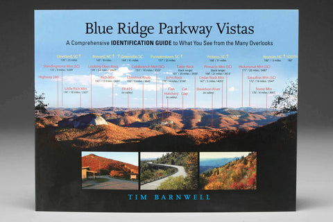 Blue Ridge Parkway Vistas: A Comprehensive Identification Guide to What You See from the Many Overlooks by Tim Barnwell