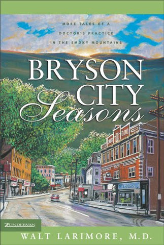 Bryson City Seasons: More Tales of a Doctor's Practice in the Smoky Mountains by Walt Larimore