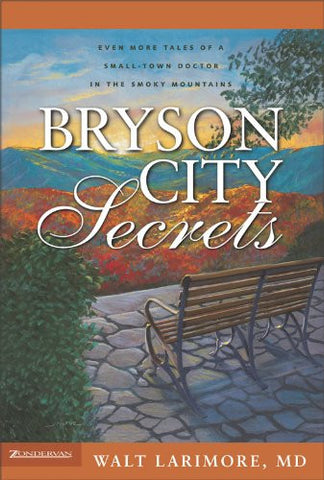 Bryson City Secrets: Even More Tales of a Small-Town Doctor in the Smoky Mountains by Walt Larimore