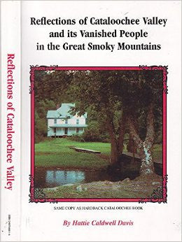 Reflections of Cataloochie Valley and its Vanished People in the Great Smoky Mountains by Hattie Caldwell Davis