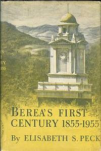 Berea's First Century, 1855-1955 by Elisabeth S. Peck