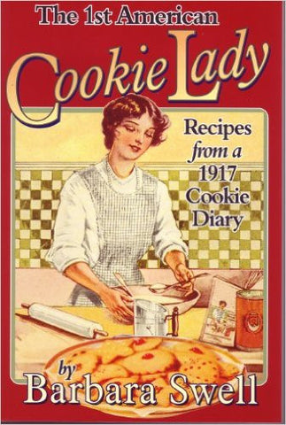 The First American Cookie Lady: Recipes from a 1917 Cookie Diary by Barbara Swell