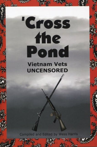 'Cross the  Pond: Vietnam Vets Uncensored by Wess Harris