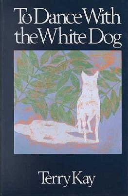 To Dance With a White Dog by Terry Kay
