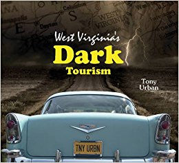 West Virginia Dark Tourism by Tony Urban