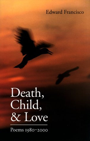 Death, Child, & Love by Edward Francisco