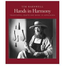 Hands in Harmony: Traditional Crafts and Music in Appalachia by Tim Barnwell