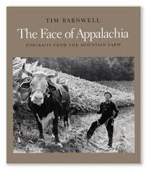 The Face of Appalachia: Portraits from the Mountain Farm by Tim Barnwell