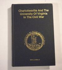 Charlottesville and the University of Virginia in the Civil War by Ervin L. Jordan, Jr.
