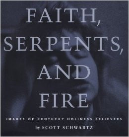 Faith, Serpents, and Fire by Scott Schwartz
