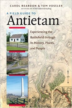 A Field Guide to Antietam by Carol Reardon and Tom Vossler
