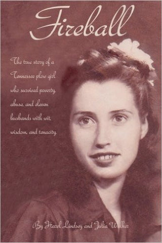 Fireball: The True Story of a Tennessee Plow Girl who Survived Poverty, Abuse, and Eleven Husbands with Wit, Wisdom, and Tenacity by Hazel Lindsey and Julia Walker