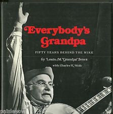 "Everybody's Grandpa: Fifty Years Behind the Mike by Louis M. ""Grandpa"" Jones"