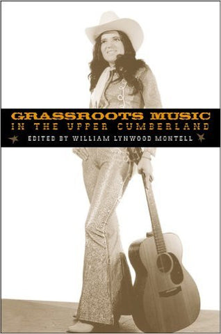 Grassroots Music in the Upper Cumberland by William Lynwood Montell