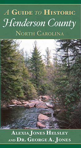 A Guide to Historic Henderson County, North Carolina by Alexia Jones Helsley and George A. Jones