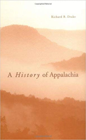 A History of Appalachia by Richard B. Drake