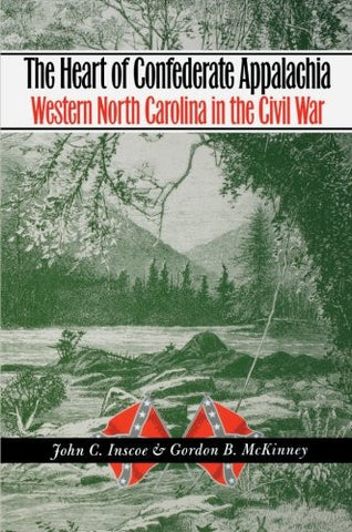 The Heart of Confederate Appalachia by John C. Inscoe and Gordon B. McKinney