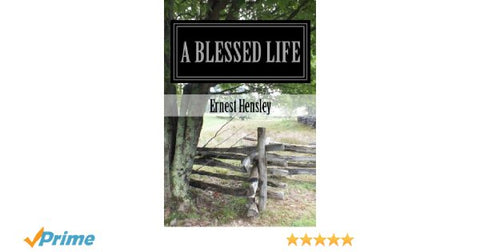 A Blessed Life: Faith, Family, and Friends, Stories  by Ernest Hensley