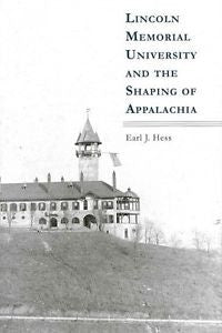 Lincoln Memorial University and the Shaping of Appalachia by Earl J. Hess