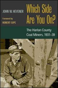 Which Side Are You On?: The Harlan County Coal Miners, 1931-39  by John W. Hevener