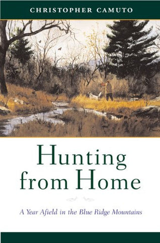 Hunting from Home : A Year Afield in the Blue Ridge Mountainsby Christopher Camuto