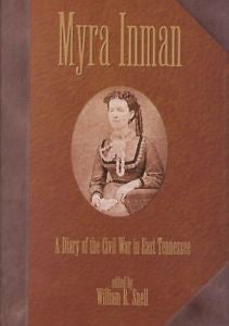 Myra Inman: A Diary of the Civil War in East Tennessee by Myra Inman