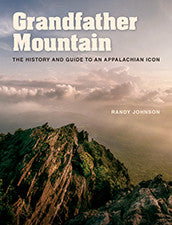 Grandfather Mountain: The History and Guide to an Appalachian Icon by Randy Johnson