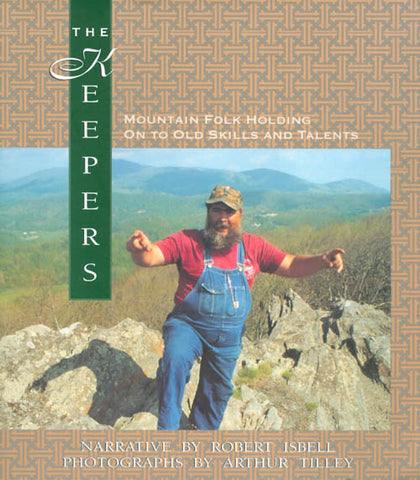 The Keepers: Mountain Folk Holding On to Old SKills and Talents by Robert Isbell and Arthur Tilley