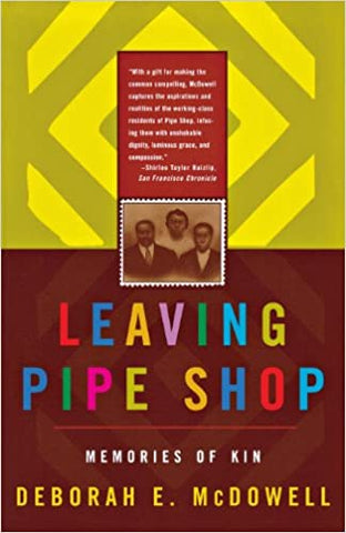Leaving Pipe Shop: Memories of Kin by Deborah E. McDowell