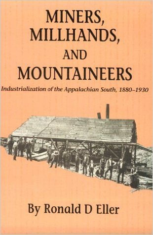 Miners, Millhands, and Mountaineers: Industrialization of the Appalachian South, 1880-1930 by Ronald Eller